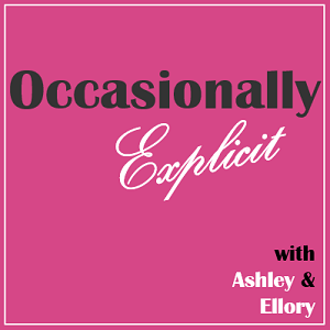 Occasionally Explicit with Ashley and Ellory Wells